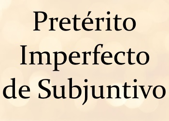 Pretérito Imperfecto de Subjuntivo: правила + тесты