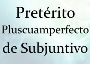 Pretérito Pluscuamperfecto de Subjuntivo: правила + тесты